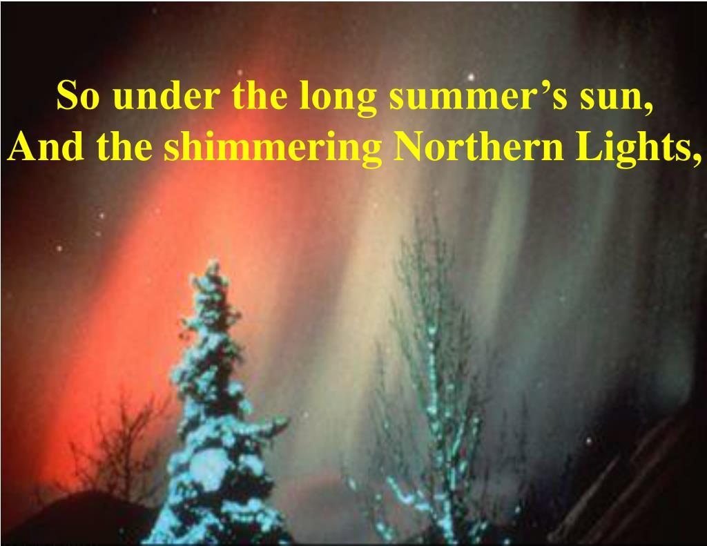So under the long summer's sun,