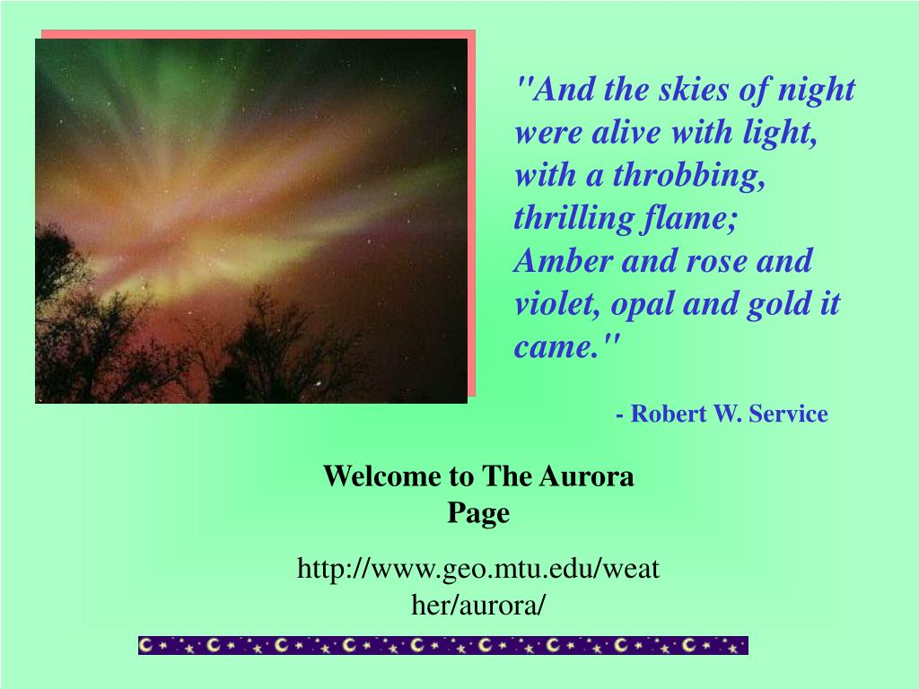"""""""And the skies of night were alive with light, with a throbbing, thrilling flame;"""