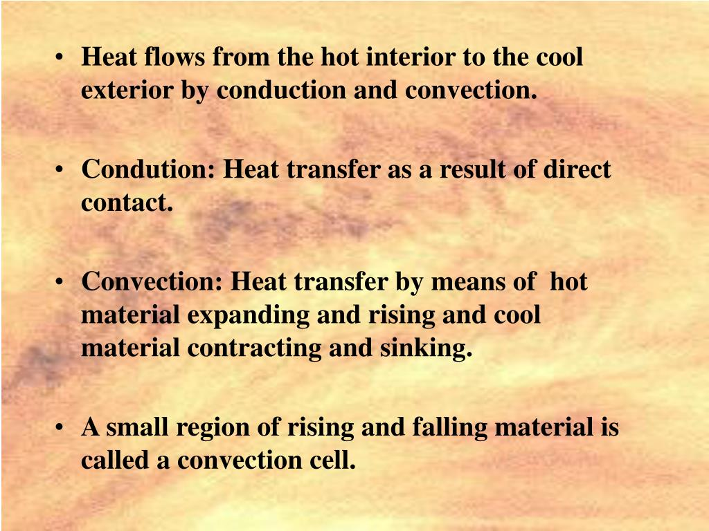 Heat flows from the hot interior to the cool exterior by conduction and convection.