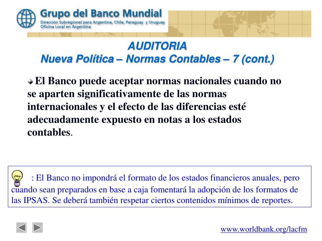: El Banco no impondrá el formato de los estados financieros anuales, pero cuando sean preparados en base a caja fomentará la adopción de los formatos de las IPSAS. Se deberá también respetar ciertos contenidos mínimos de reportes.