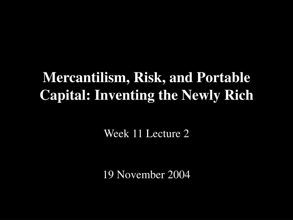 Mercantilism, Risk, and Portable Capital: Inventing the Newly Rich