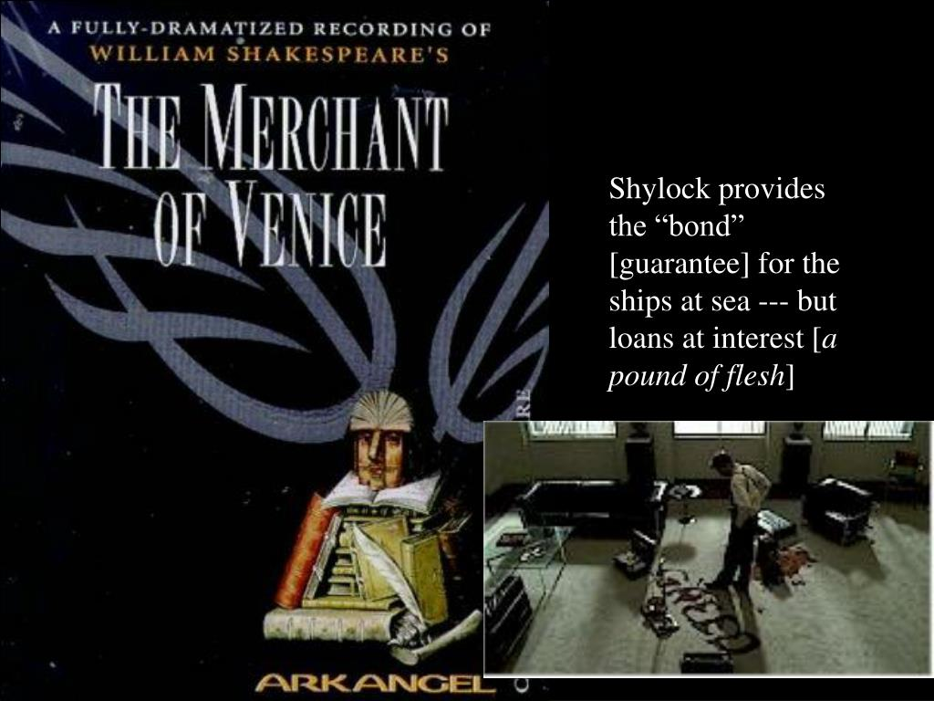 """Shylock provides the """"bond"""" [guarantee] for the ships at sea --- but loans at interest ["""