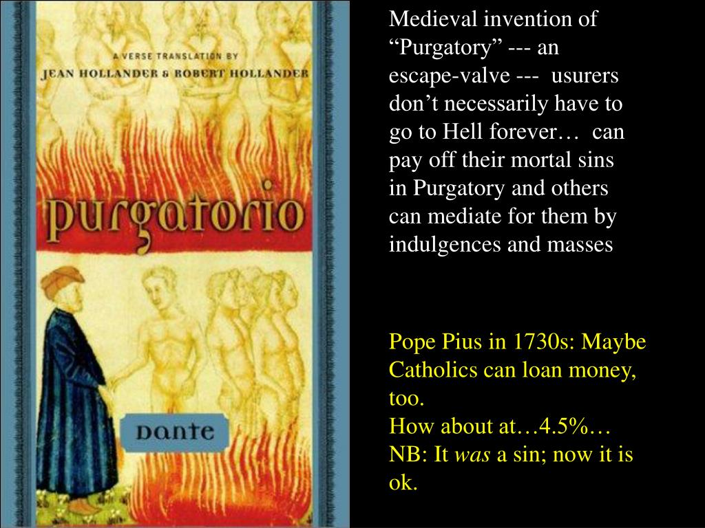 """Medieval invention of """"Purgatory"""" --- an escape-valve ---  usurers don't necessarily have to go to Hell forever…  can pay off their mortal sins in Purgatory and others can mediate for them by indulgences and masses"""