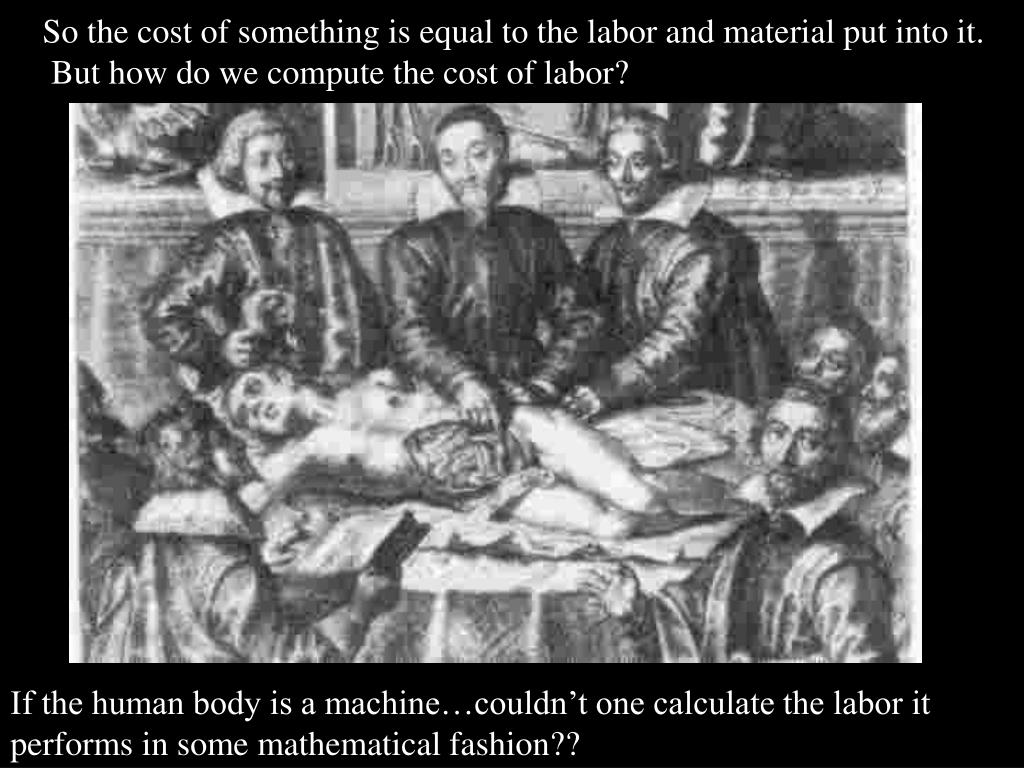 So the cost of something is equal to the labor and material put into it.