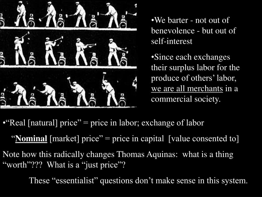 We barter - not out of benevolence - but out of self-interest