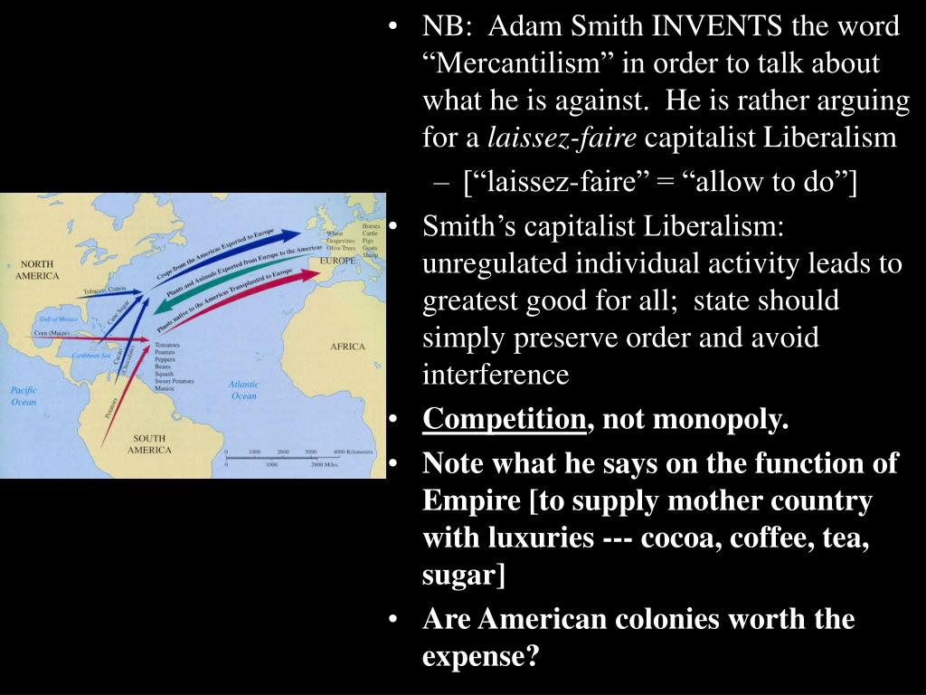 """NB:  Adam Smith INVENTS the word """"Mercantilism"""" in order to talk about what he is against.  He is rather arguing for a"""