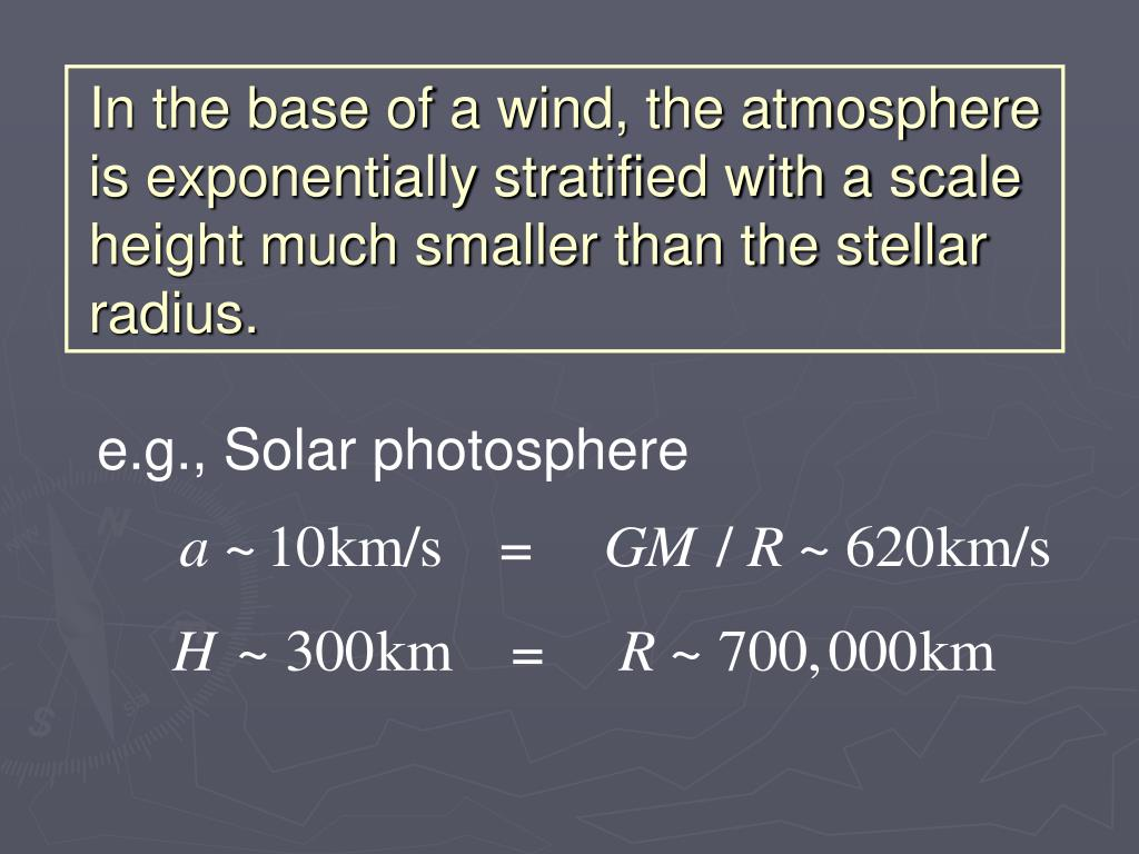 In the base of a wind, the atmosphere is exponentially stratified with a scale height much smaller than the stellar radius.
