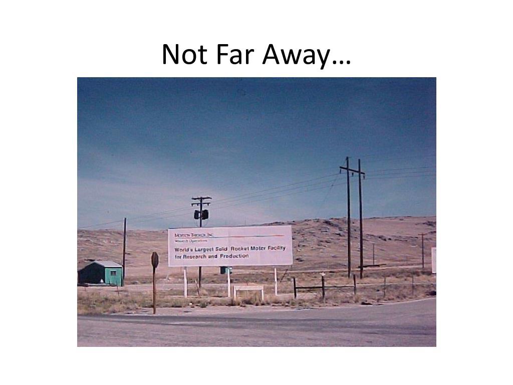 Not Far Away…