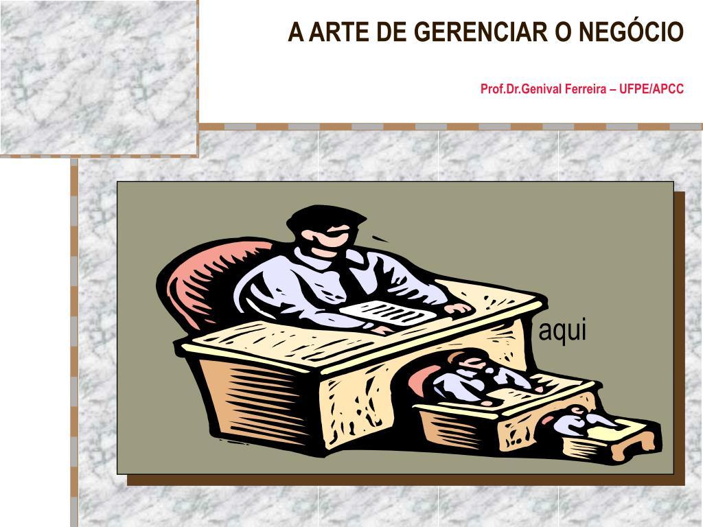 A ARTE DE GERENCIAR O NEGÓCIO