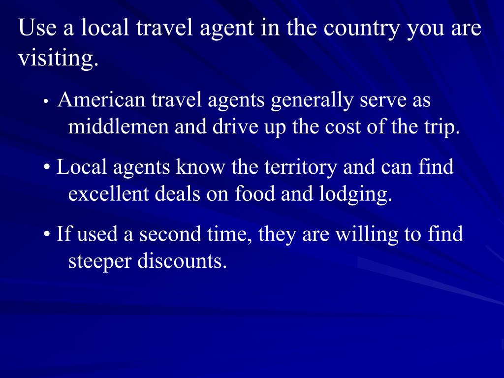 Use a local travel agent in the country you are visiting.