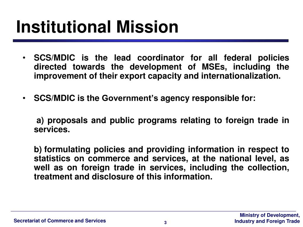SCS/MDIC is the lead coordinator for all federal policies directed towards the development of MSEs, including the improvement of their export capacity and internationalization.