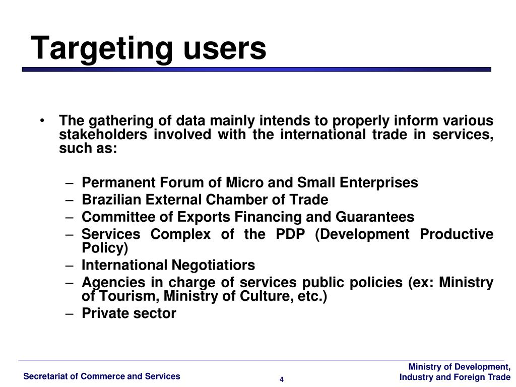 The gathering of data mainly intends to properly inform various stakeholders involved with the international trade in services, such as: