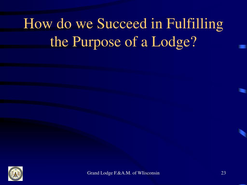 How do we Succeed in Fulfilling the Purpose of a Lodge?