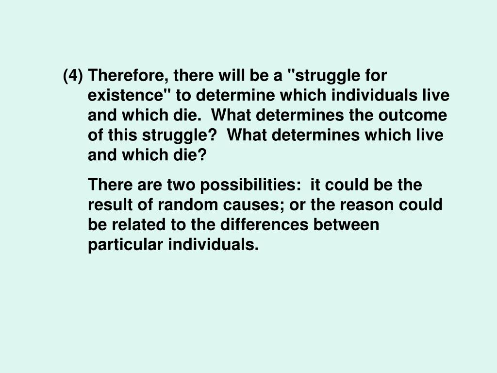 "Therefore, there will be a ""struggle for existence"" to determine which individuals live and which die.  What determines the outcome of this struggle?  What determines which live and which die?"