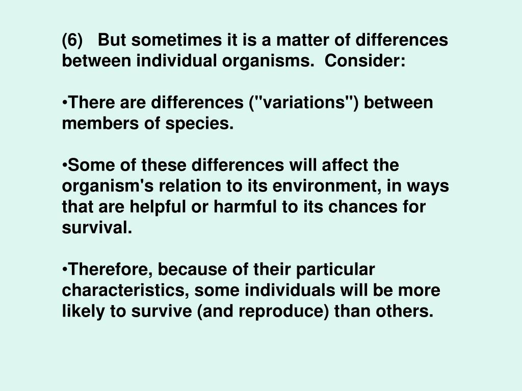 (6)   But sometimes it is a matter of differences between individual organisms.  Consider: