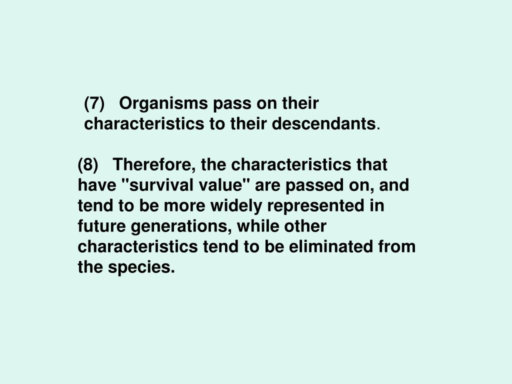 (7)   Organisms pass on their characteristics to their descendants