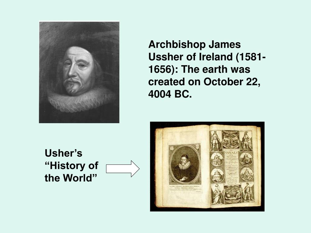 Archbishop James Ussher of Ireland (1581-1656): The earth was created on October 22, 4004 BC.