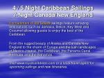 4 5 night caribbean sailings 7 night canada new england