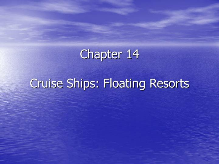 Chapter 14 cruise ships floating resorts