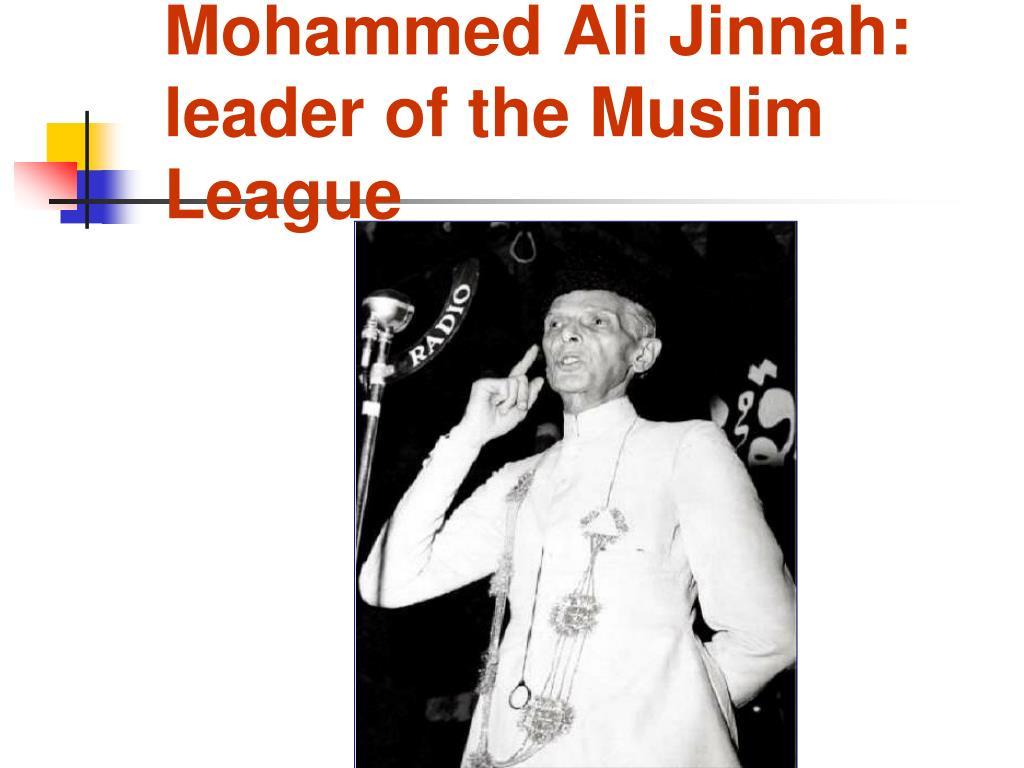 Mohammed Ali Jinnah: leader of the Muslim League