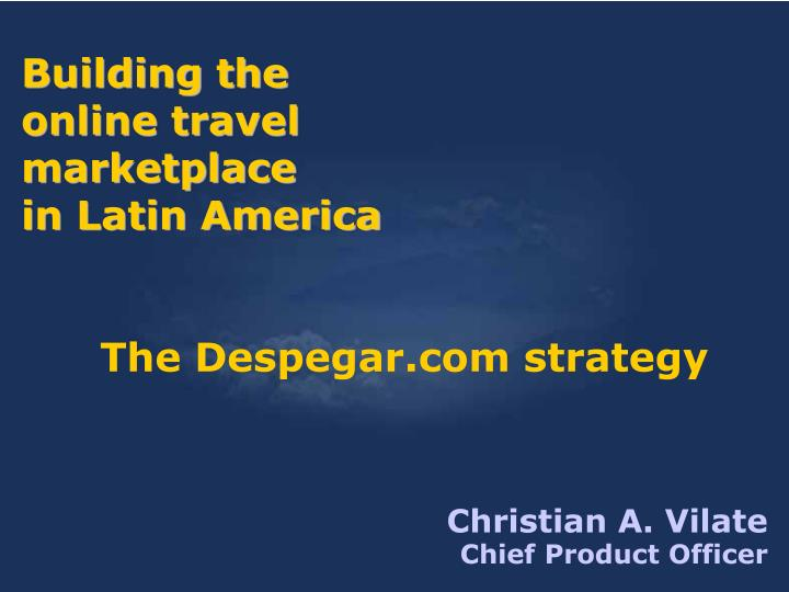 Building the online travel marketplace in latin america the despegar com strategy