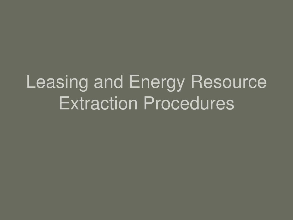 Leasing and Energy Resource Extraction Procedures