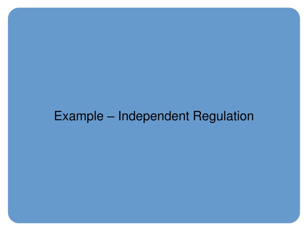 Example – Independent Regulation