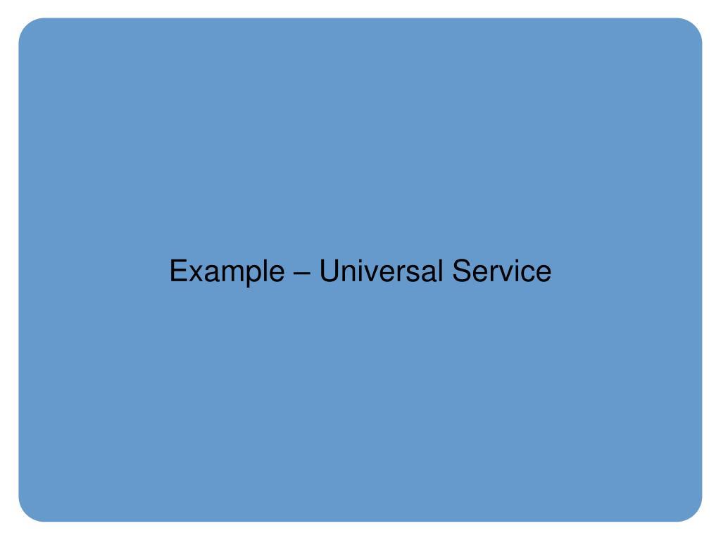 Example – Universal Service