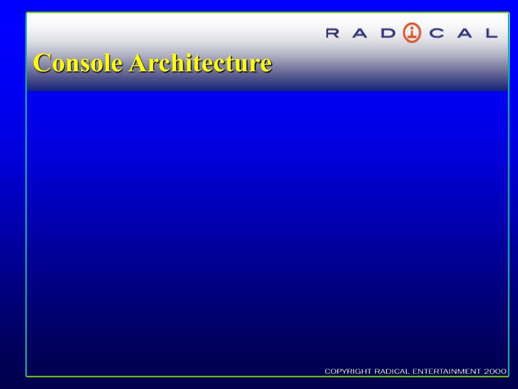 Console Architecture