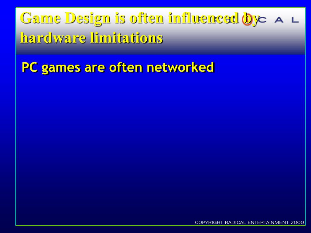 Game Design is often influenced by hardware limitations