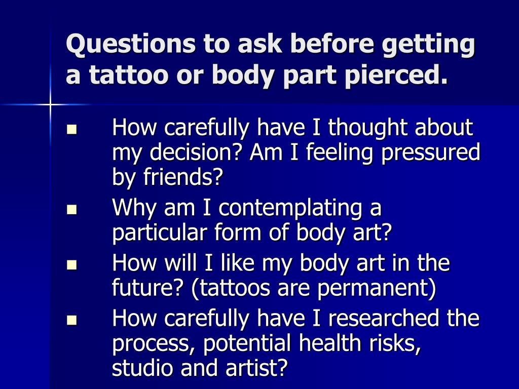 Questions to ask before getting a tattoo or body part pierced.