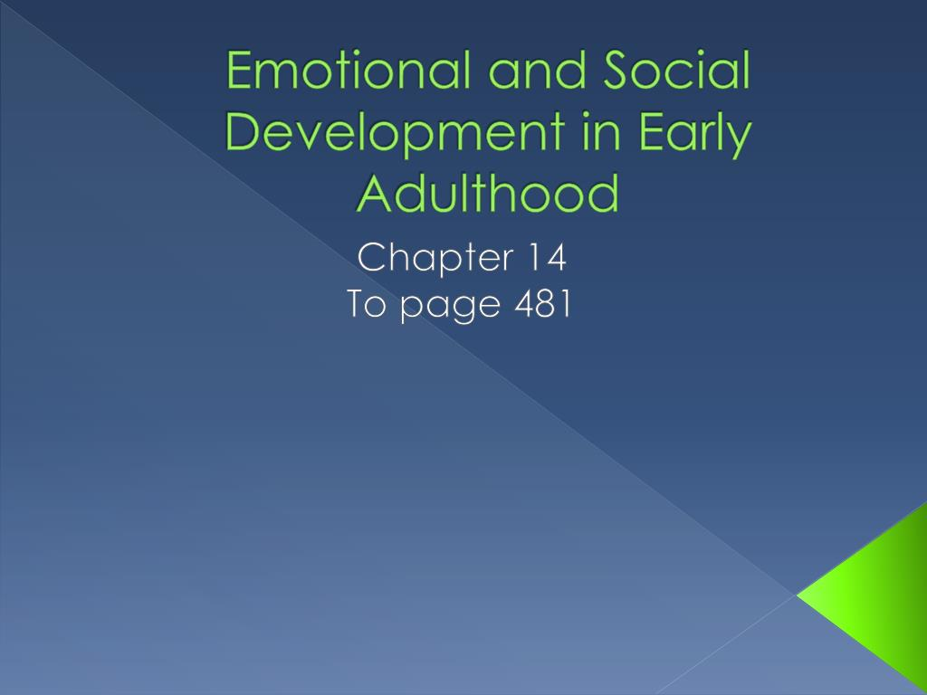 social development in adulthood Three vital factors of emotional development for teenagers include love and relationships, living on their own, and career development the early adulthood phase of life typically starts around 17 to 24 years of age.