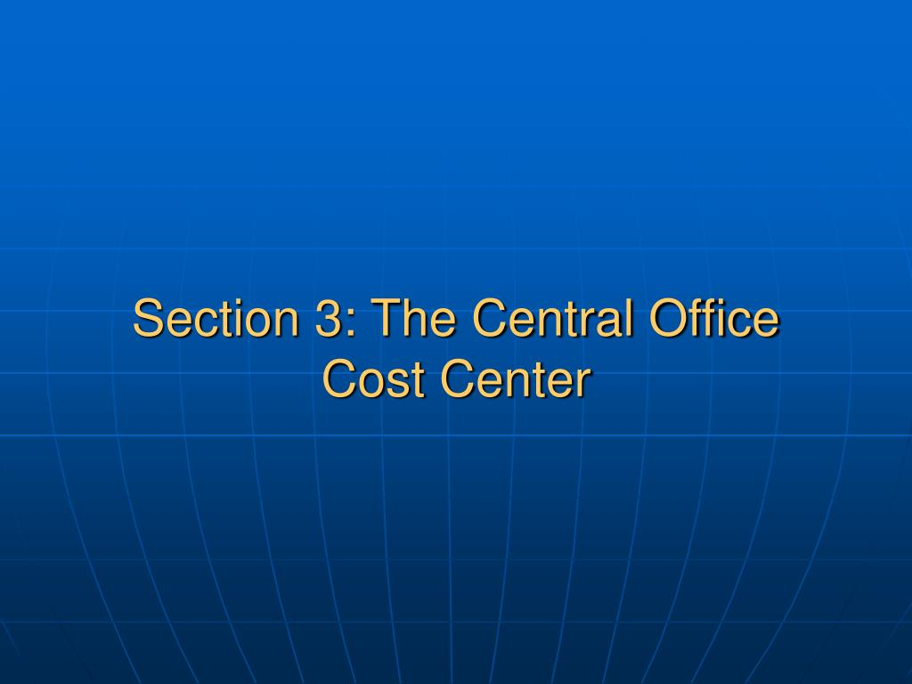 Section 3: The Central Office Cost Center
