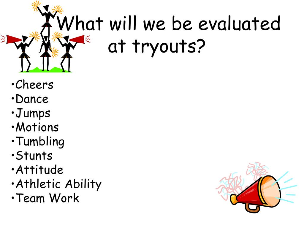 What will we be evaluated at tryouts?