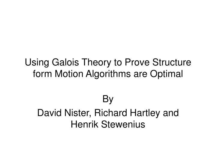 Using galois theory to prove structure form motion algorithms are optimal l.jpg