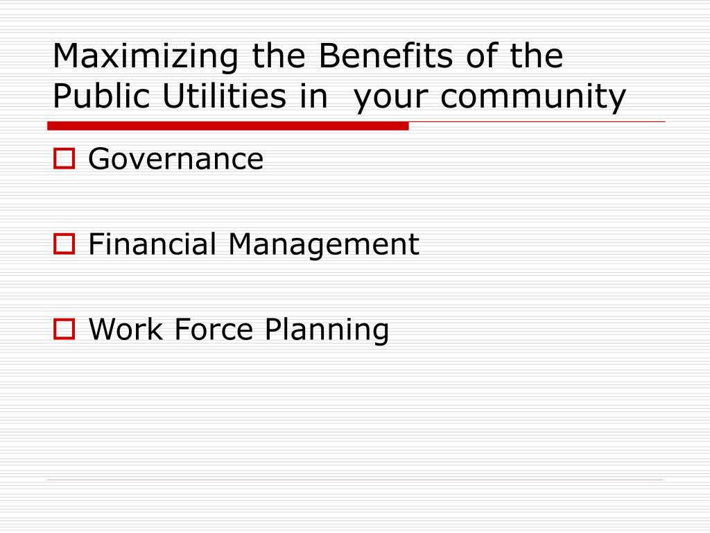 Maximizing the Benefits of the Public Utilities in  your community