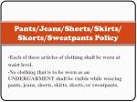 pants jeans shorts skirts skorts sweatpants policy