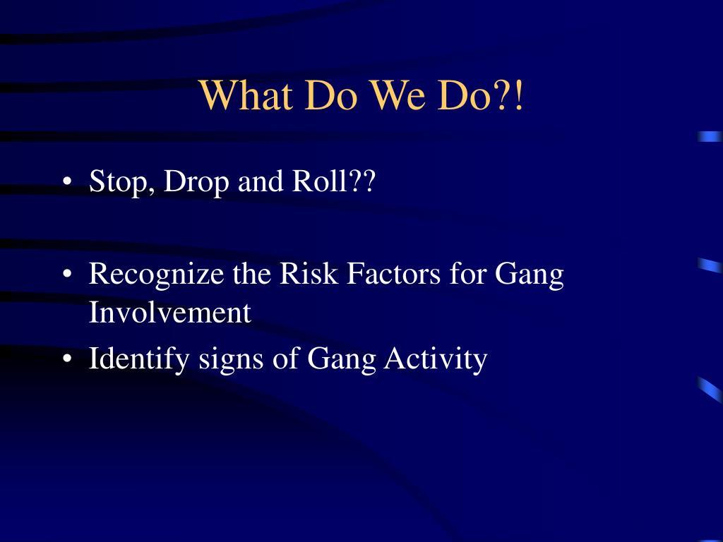 What Do We Do?!