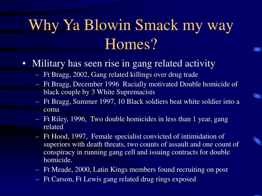 Why Ya Blowin Smack my way Homes?