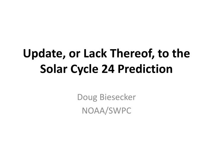 Update or lack thereof to the solar cycle 24 prediction l.jpg