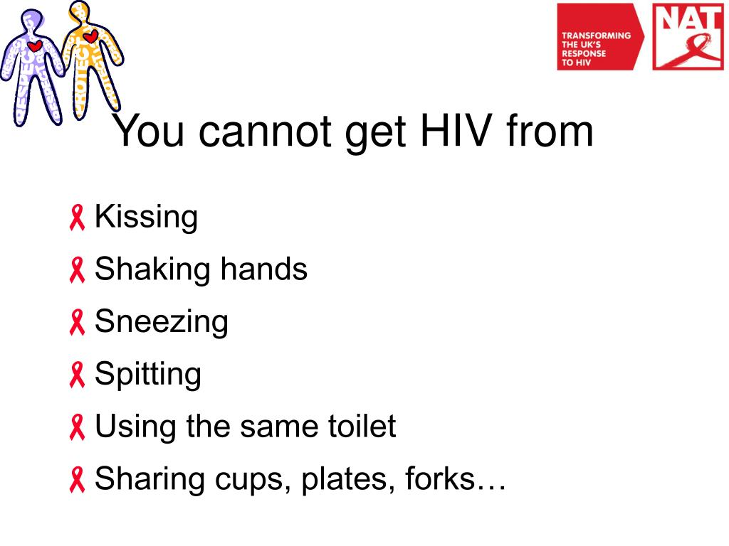 You cannot get HIV from