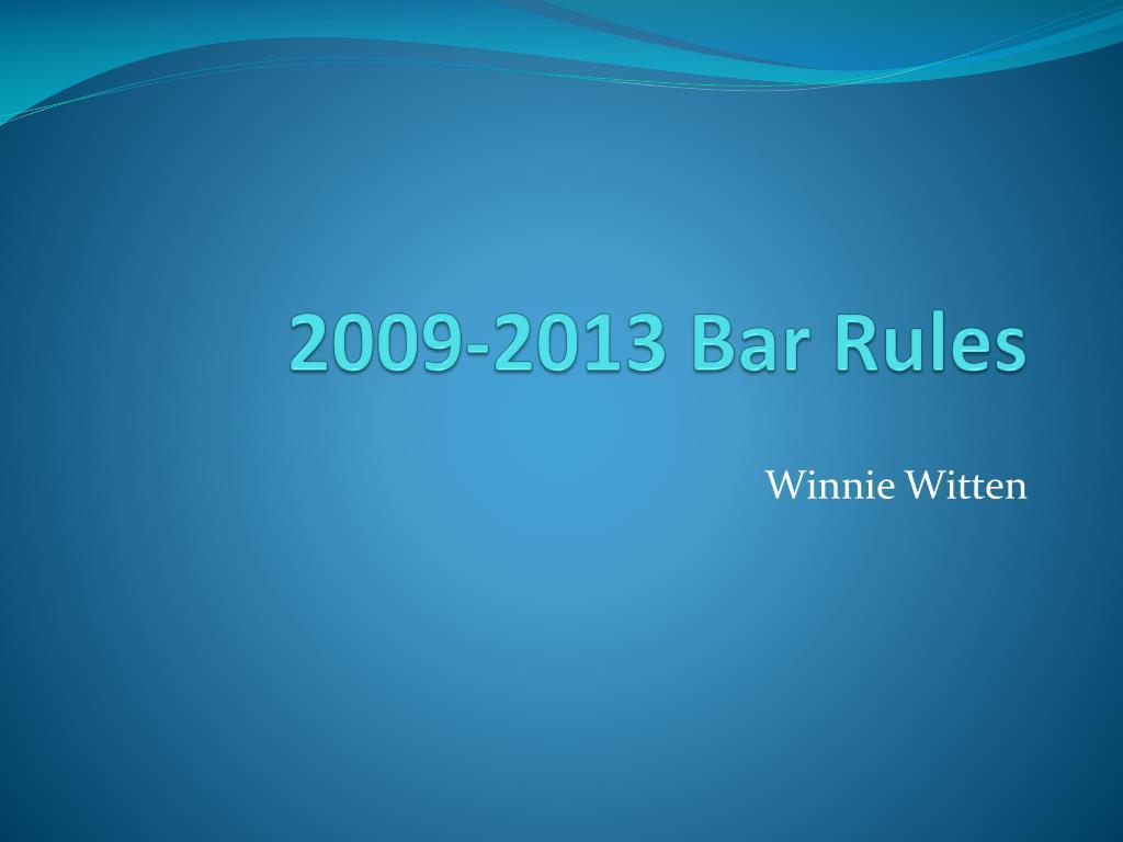 2009-2013 Bar Rules