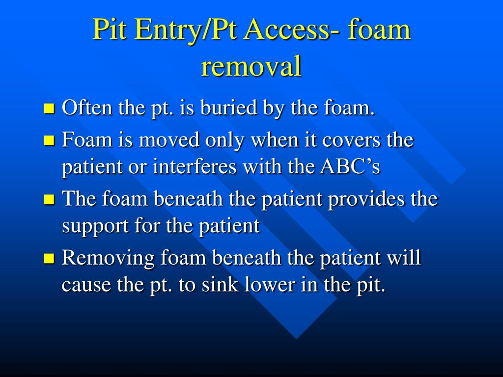 Pit Entry/Pt Access- foam removal