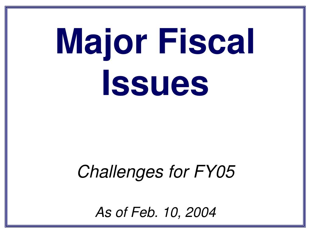 Major Fiscal Issues