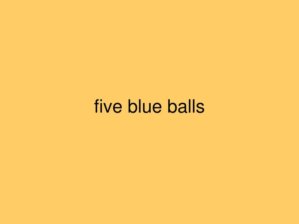five blue balls