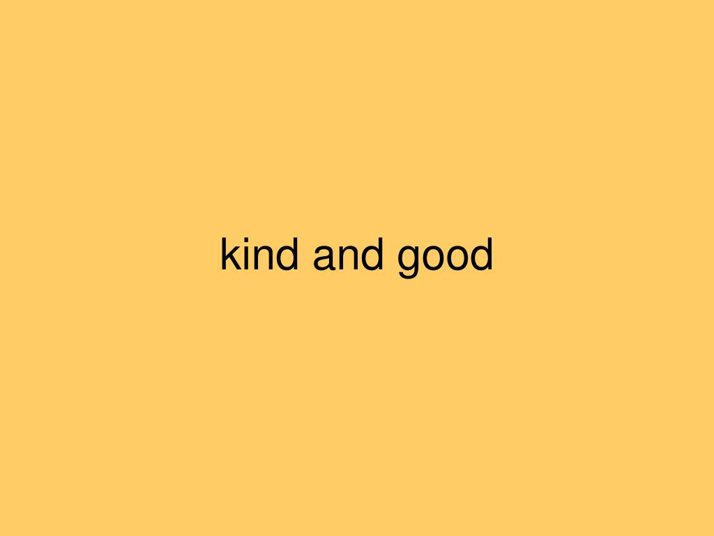 kind and good