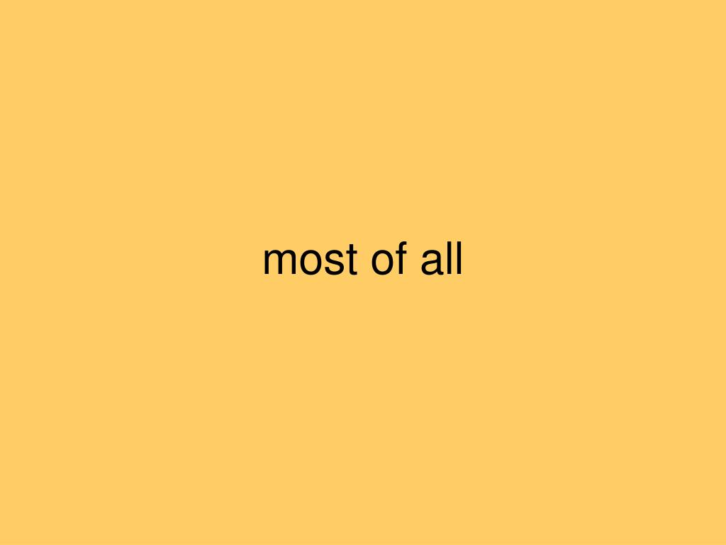 most of all