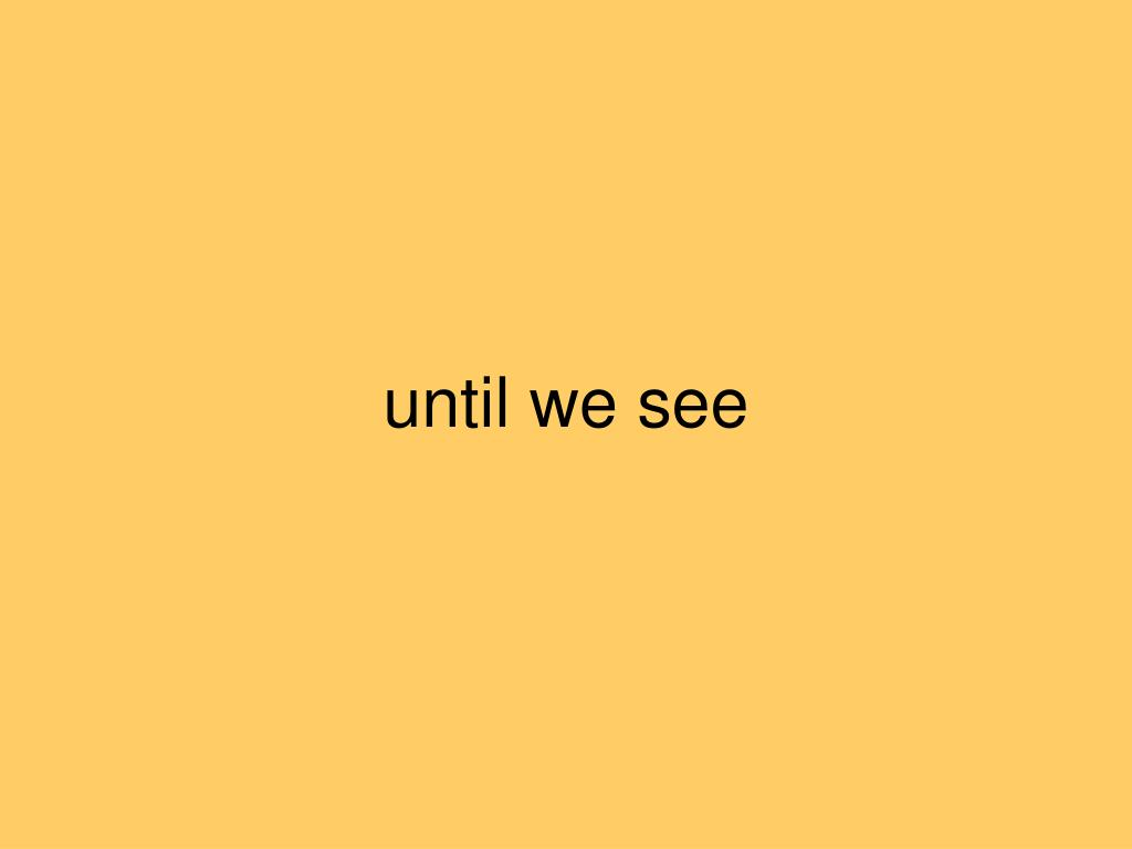 until we see
