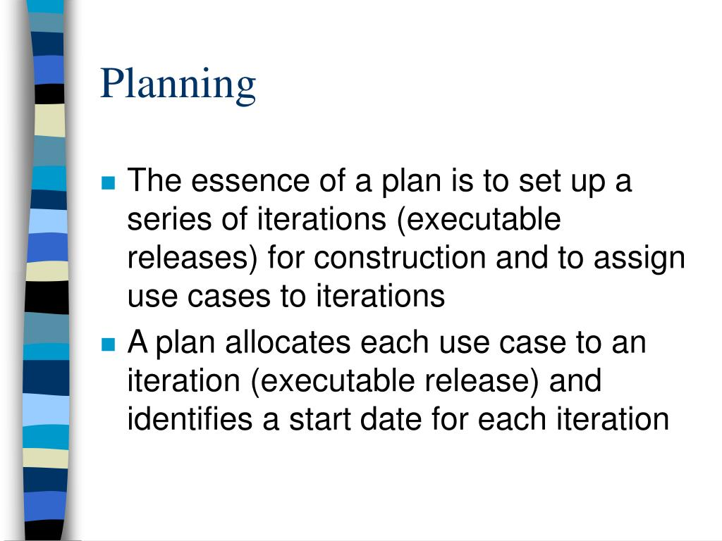 The essence of a plan is to set up a series of iterations (executable releases) for construction and to assign use cases to iterations