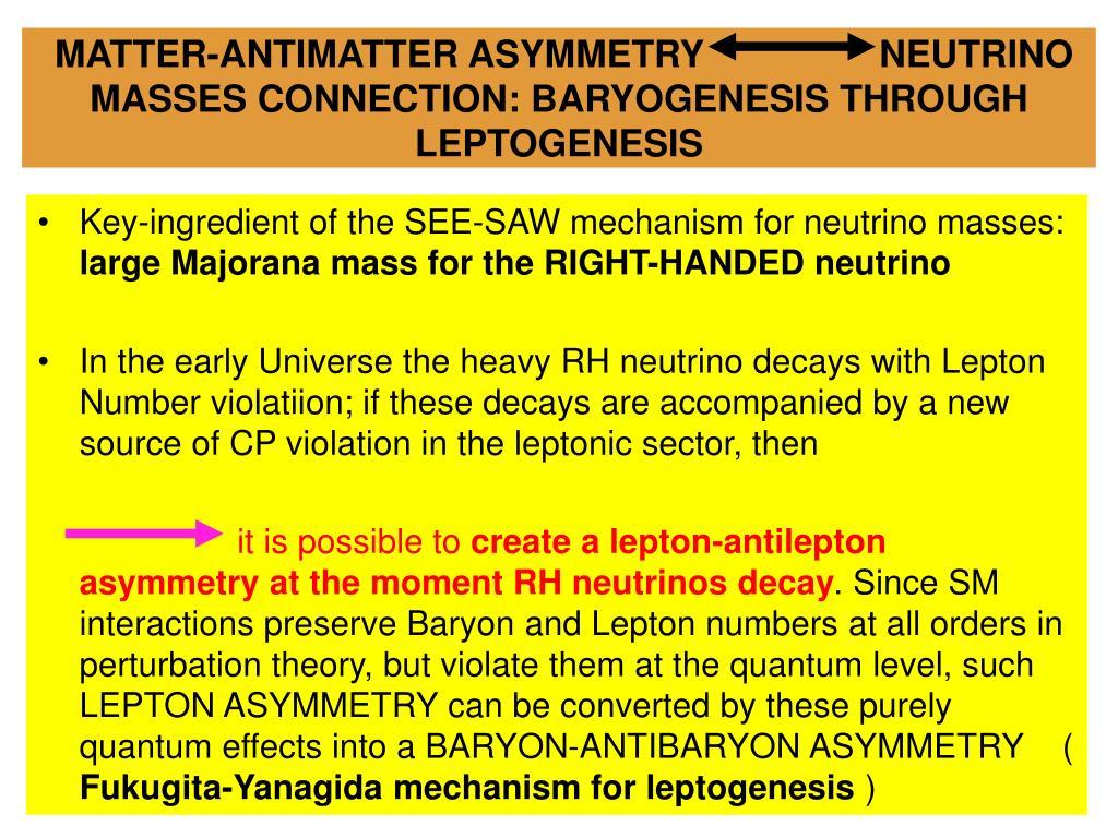 MATTER-ANTIMATTER ASYMMETRY                 NEUTRINO MASSES CONNECTION: BARYOGENESIS THROUGH LEPTOGENESIS